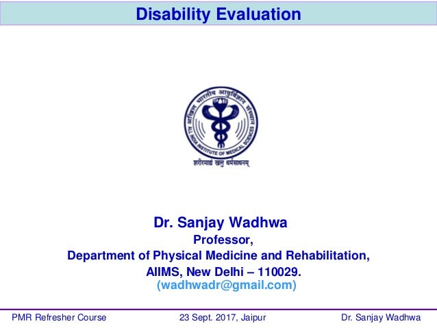 Disability Evaluation Dr. Sanjay Wadhwa Professor, Department of Physical Medicine and Rehabilitation, AIIMS, New Delhi – ...
