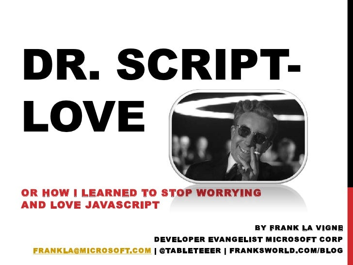 Dr. Script-love<br />or How I Learned to Stop Worrying and Love JavaScript<br />by Frank La Vigne<br />Developer Evangelis...