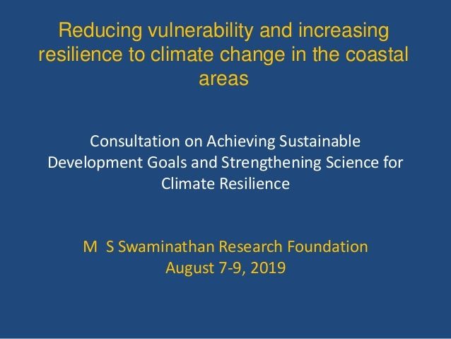Reducing vulnerability and increasing resilience to climate change in the coastal areas Consultation on Achieving Sustaina...