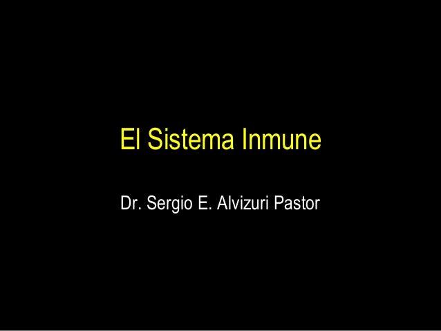 El Sistema Inmune Dr. Sergio E. Alvizuri Pastor