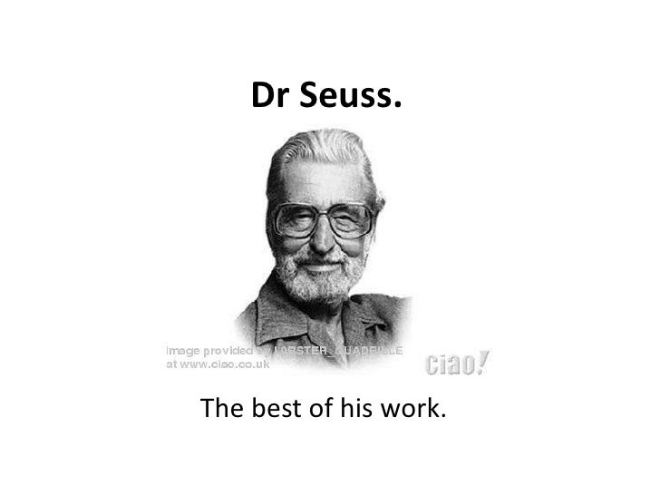 Dr Seuss.<br />The best of his work.<br />