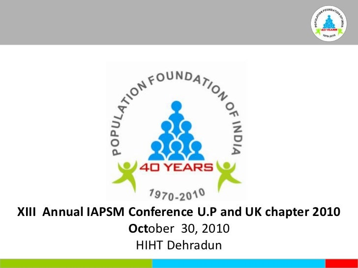 XIII  Annual IAPSM Conference U.P and UK chapter 2010<br />October  30, 2010<br />HIHT Dehradun<br />