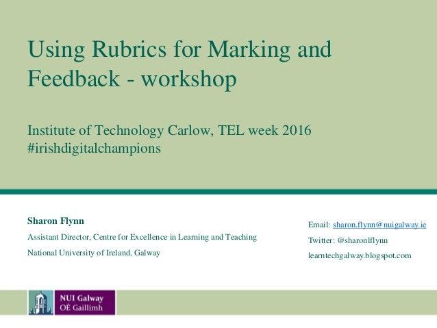Using Rubrics for Marking and Feedback - workshop Institute of Technology Carlow, TEL week 2016 #irishdigitalchampions Sha...