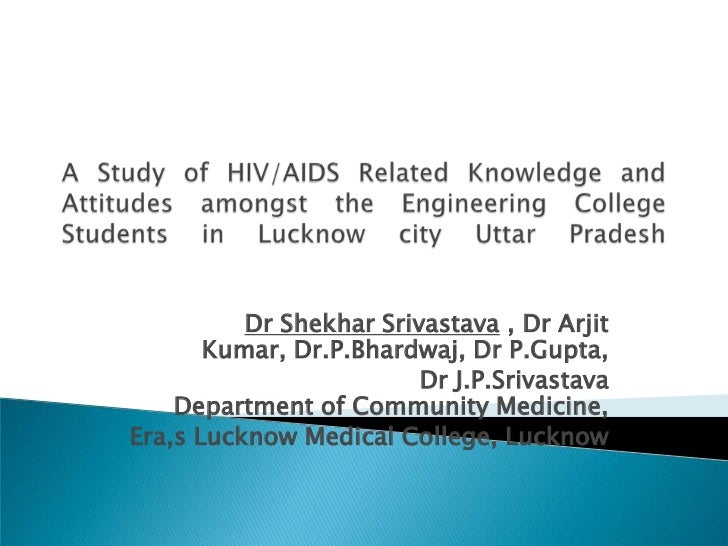 A Study of HIV/AIDS Related Knowledge and Attitudes amongst the Engineering College Students in Lucknow city Uttar Pradesh...