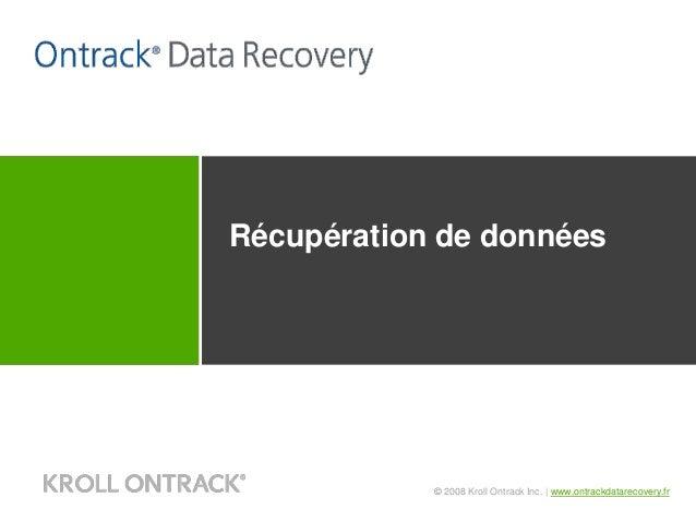 © 2008 Kroll Ontrack Inc. | www.ontrackdatarecovery.fr Récupération de données Ontrack® Data Recovery