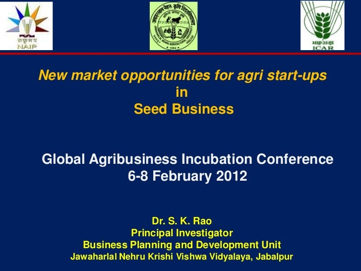 New market opportunities for agri start-ups                  in             Seed BusinessGlobal Agribusiness Incubation Co...