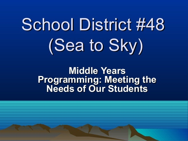 School District #48 (Sea to Sky) Middle Years Programming: Meeting the Needs of Our Students