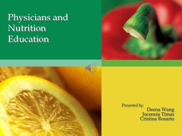 Physicians and Nutrition Education<br />Presented by:<br />Deena Wang<br />JoceneiaTimas<br />Cristina Rosario<br />