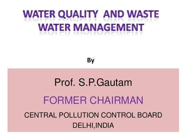 By  Prof. S.P.Gautam FORMER CHAIRMAN CENTRAL POLLUTION CONTROL BOARD DELHI,INDIA