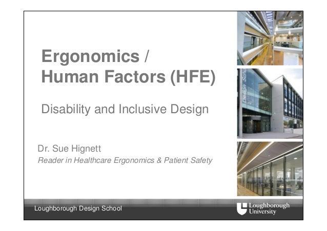 Ergonomics / Human Factors (HFE) Disability and Inclusive DesignDr. Sue HignettReader in Healthcare Ergonomics & Patient S...