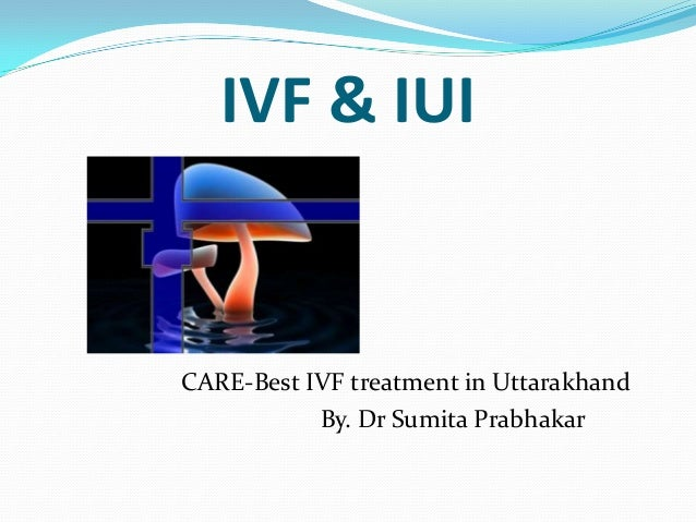 IVF & IUI CARE-Best IVF treatment in Uttarakhand By. Dr Sumita Prabhakar