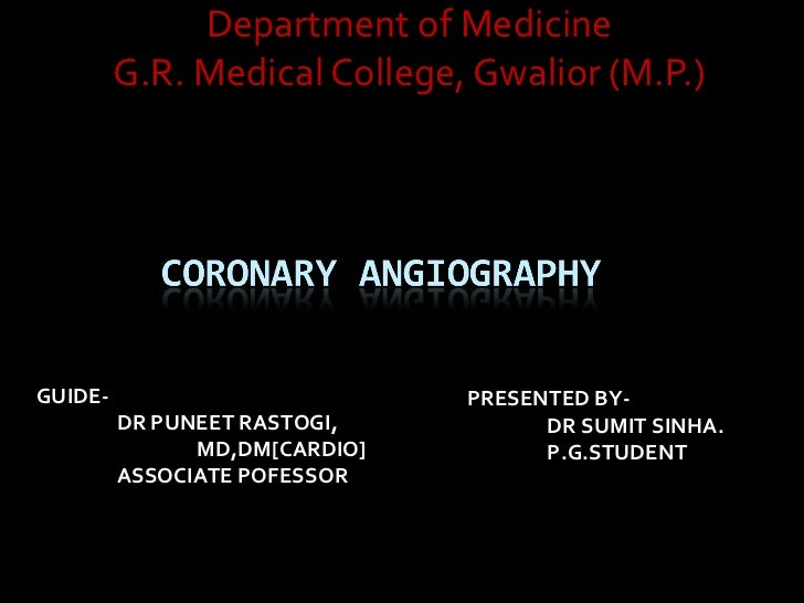 Department of Medicine G.R. Medical College, Gwalior (M.P.) GUIDE- DR PUNEET RASTOGI, MD,DM[CARDIO] ASSOCIATE POFESSOR PRE...
