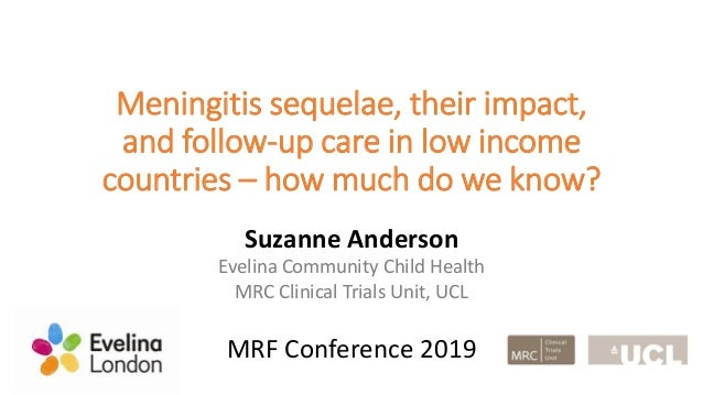 Meningitis sequelae, their impact, and follow-up care in low income countries – how much do we know? Suzanne Anderson Evel...