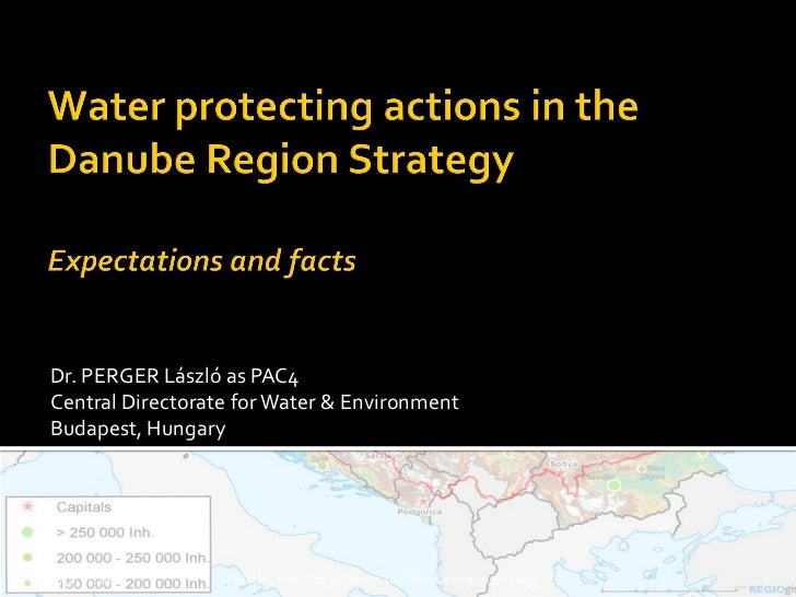 Dr. PERGER László as PAC4Central Directorate for Water & EnvironmentBudapest, Hungary2011. 04. 06.      Water protecting a...