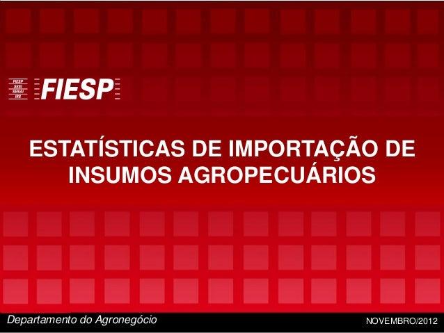 ESTATÍSTICAS DE IMPORTAÇÃO DE      INSUMOS AGROPECUÁRIOSDepartamento do Agronegócio                                   NOVE...