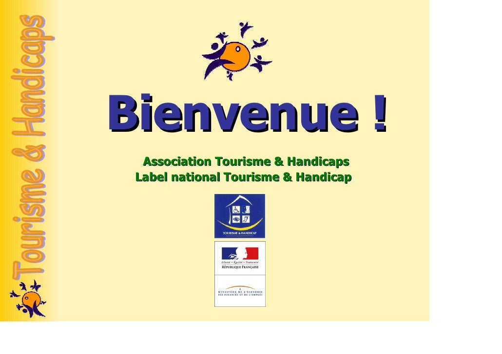 Bienvenue !   Association Tourisme & Handicaps  Label national Tourisme & Handicap