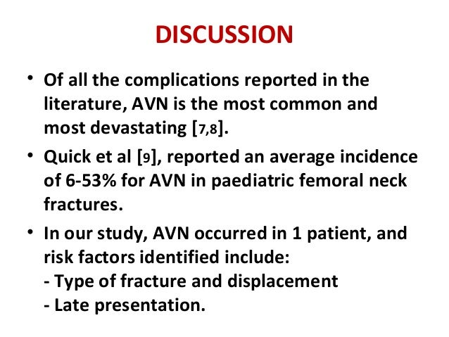 DISCUSSION • Of all the complications reported in the literature, AVN is the most common and most devastating [7,8]. • Qui...