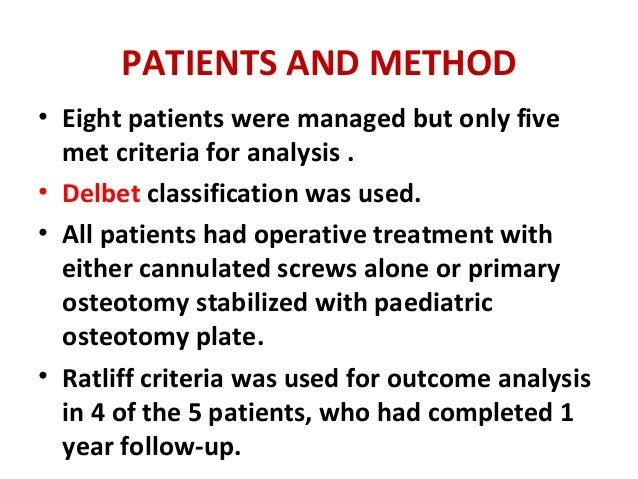 PATIENTS AND METHOD • Eight patients were managed but only five met criteria for analysis . • Delbet classification was us...