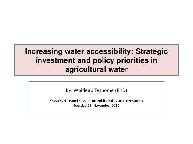 Increasing water accessibility: Strategic investment and policy priorities in agricultural water By: Woldeab Teshome (PhD)...