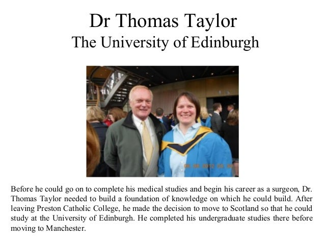 Dr Thomas Taylor The University of Edinburgh Before he could go on to complete his medical studies and begin his career as...