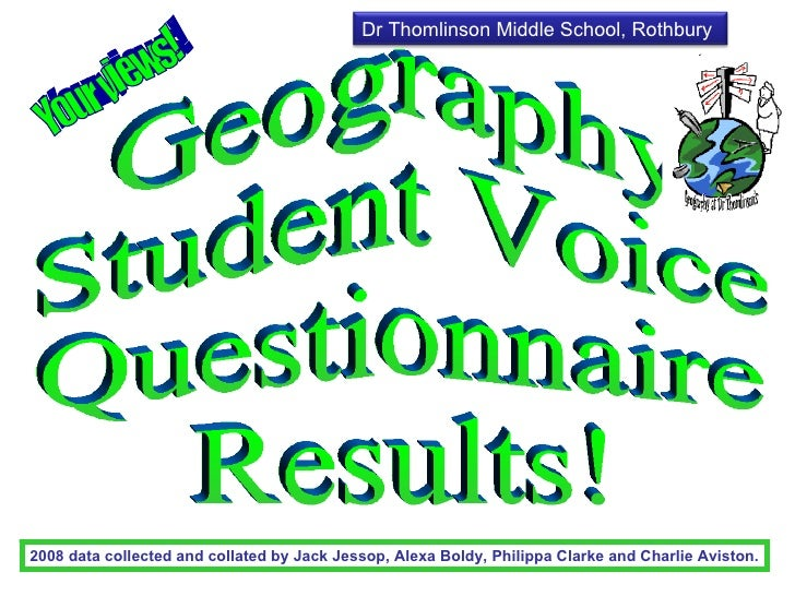 Geography  Student Voice  Questionnaire  Results! 2008 data collected and collated by Jack Jessop, Alexa Boldy, Philippa C...