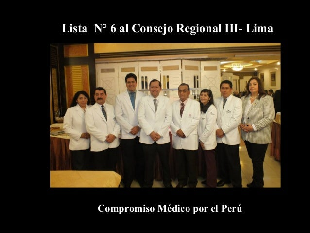 PROPUESTAS PARA EL CMP CONSEJO REGIONAL IIII-LIMA  LISTA N° 6- COMPROMISO MÉDICO POR EL PERÚ LINEAMIENTOS GENERALES •Defen...