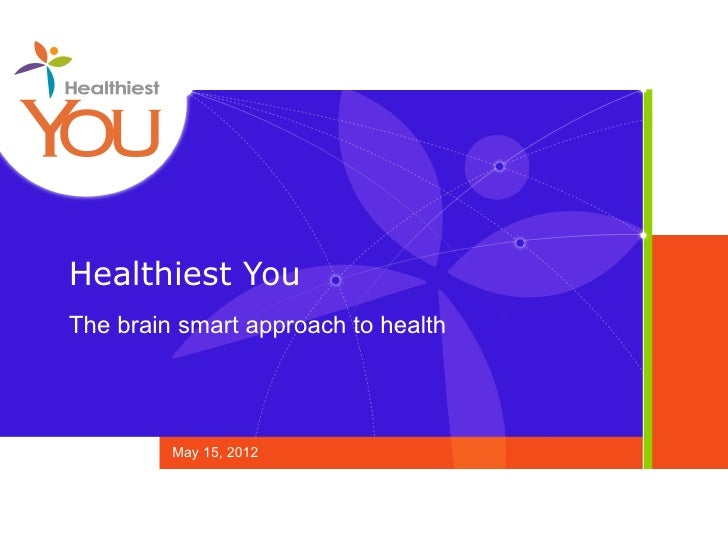 Healthiest YouThe brain smart approach to health         May 15, 2012