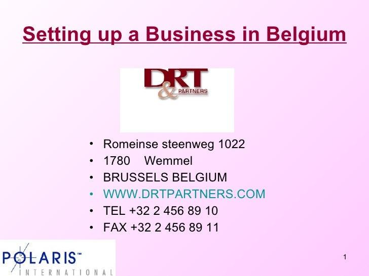 Setting up a Business in Belgium   <ul><li>Romeinse steenweg 1022  </li></ul><ul><li>1780  Wemmel </li></ul><ul><li>BRUSSE...