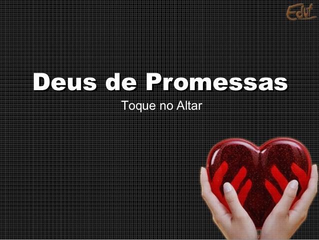 Deus de PromessasDeus de Promessas Toque no Altar