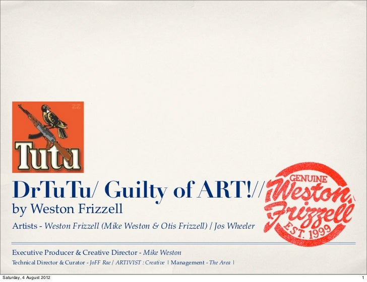 DrTuTu/ Guilty of ART!//    by Weston Frizzell    Artists - Weston Frizzell (Mike Weston & Otis Frizzell) / Jos Wheeler   ...