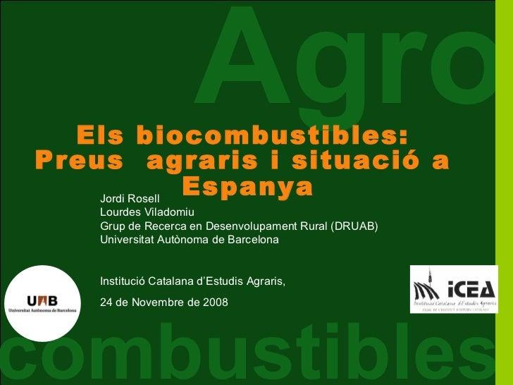 Els biocombustibles:                       AgroPreus agraris i situació a    Jordi Rosell                 Espanya    Lourd...