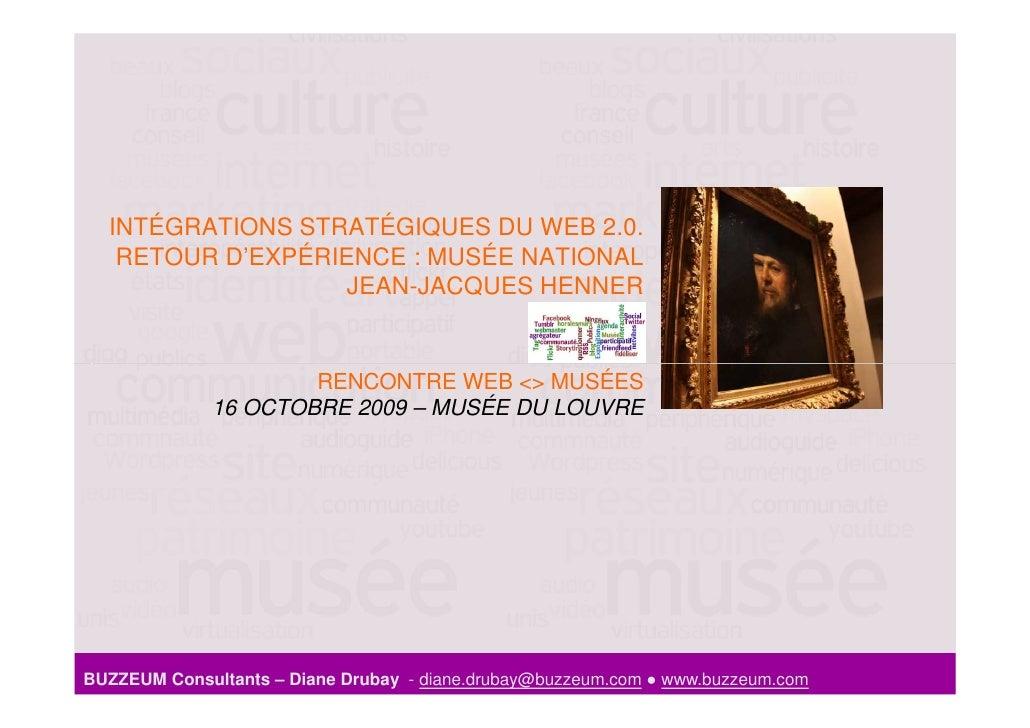 INTÉGRATIONS STRATÉGIQUES DU WEB 2.0.    RETOUR D'EXPÉRIENCE : MUSÉE NATIONAL                    JEAN-JACQUES HENNER      ...