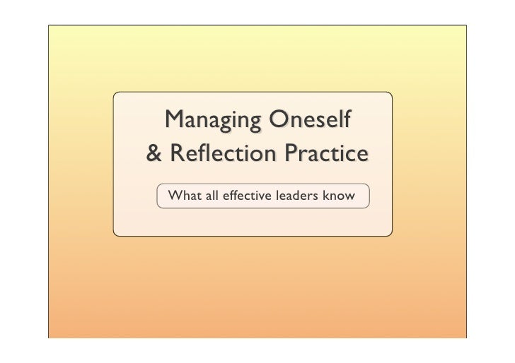 Managing Oneself & Reflection Practice  What all effective leaders know