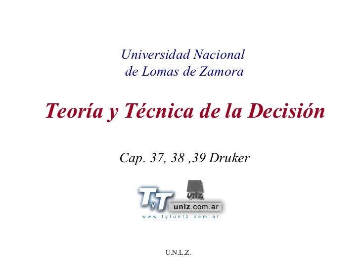 Universidad Nacional  de Lomas de Zamora Teoría y Técnica de la Decisión Cap. 37, 38 ,39 Druker