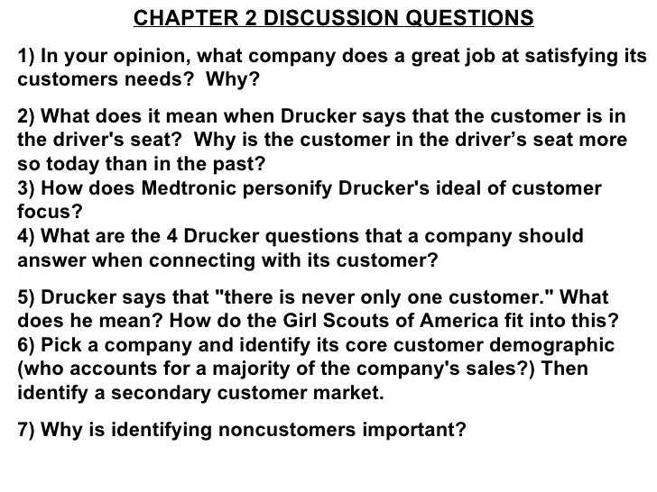 CHAPTER 2 DISCUSSION QUESTIONS 1) In your opinion, what company does a great job at satisfying its customers needs?  Why? ...