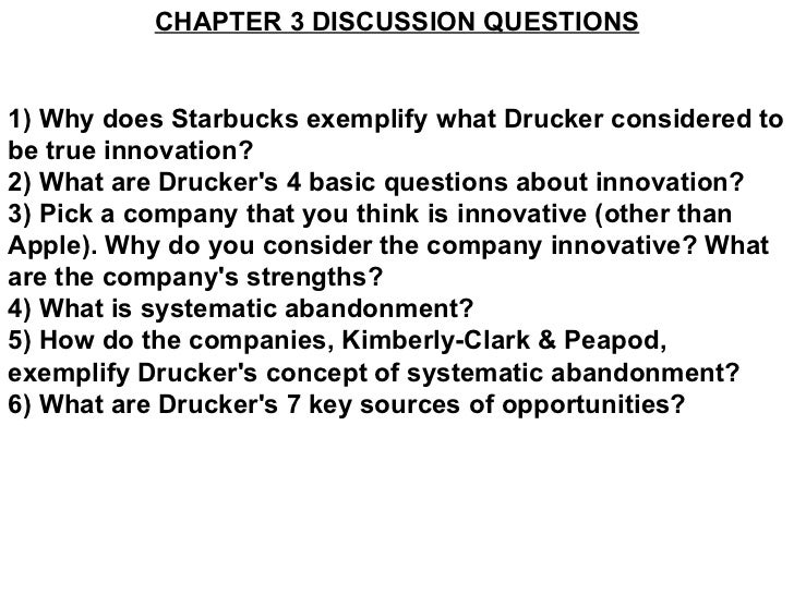 CHAPTER 3 DISCUSSION QUESTIONS 1) Why does Starbucks exemplify what Drucker considered to be true innovation? 2) What are ...
