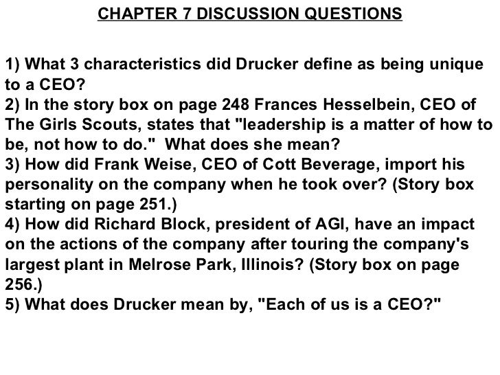 CHAPTER 7 DISCUSSION QUESTIONS 1) What 3 characteristics did Drucker define as being unique to a CEO? 2) In the story box ...