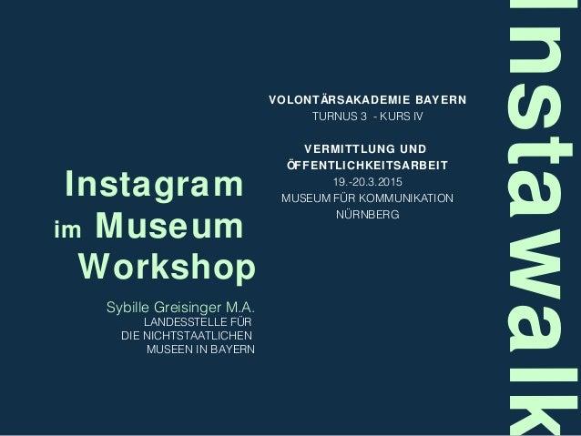 Instagram im Museum Workshop VOLONTÄRSAKADEMIE BAYERN TURNUS 3 - KURS IV VERMITTLUNG UND ÖFFENTLICHKEITSARBEIT 19.-20.3.20...