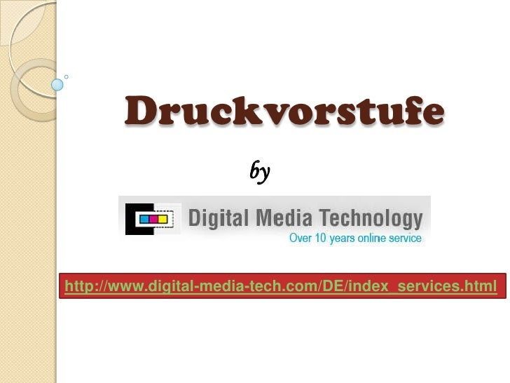 Druckvorstufe <br />by<br />http://www.digital-media-tech.com/DE/index_services.html<br />