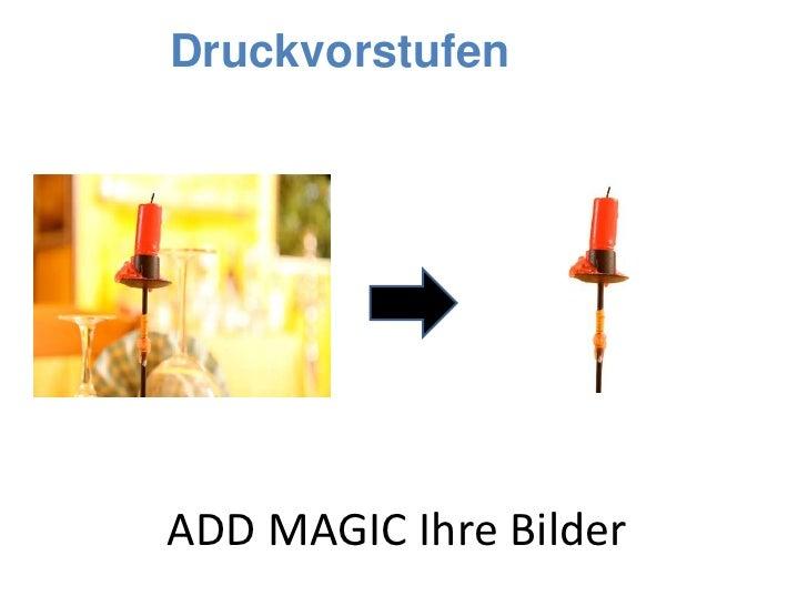 Druckvorstufe<br />ADD MAGIC IhreBilder<br />