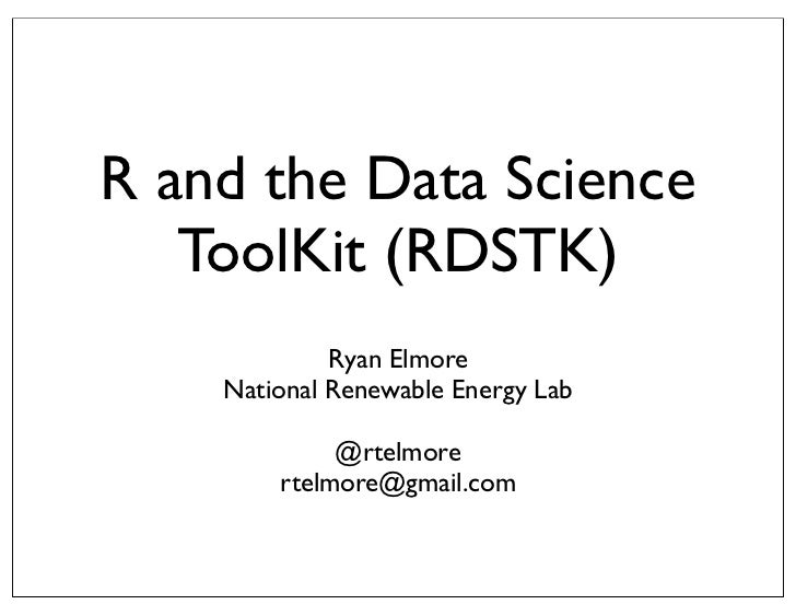 R and the Data Science   ToolKit (RDSTK)             Ryan Elmore    National Renewable Energy Lab             @rtelmore   ...