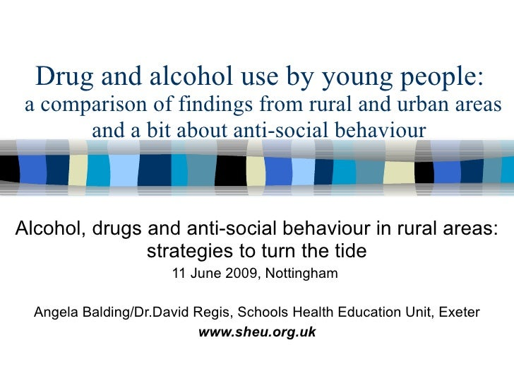 Drug and alcohol use by young people:  a comparison of findings from rural and urban areas Alcohol, drugs and anti-social ...