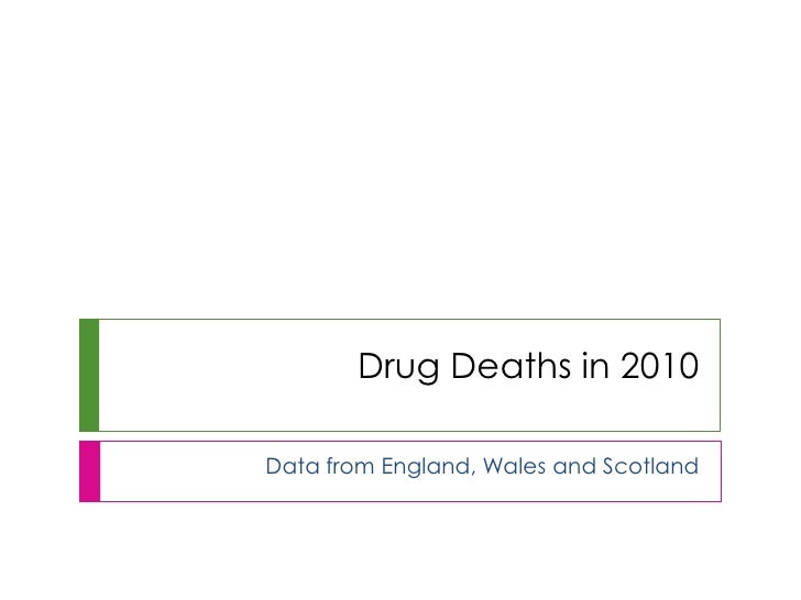 Drug Deaths in 2010Data from England, Wales and Scotland