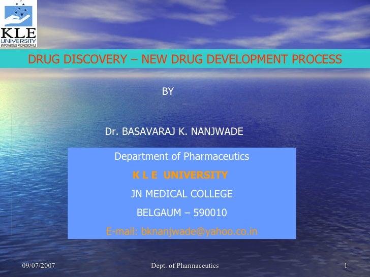 DRUG DISCOVERY – NEW DRUG DEVELOPMENT PROCESS BY Dr. BASAVARAJ K. NANJWADE Department of Pharmaceutics K L E UNIVERSITY  ...