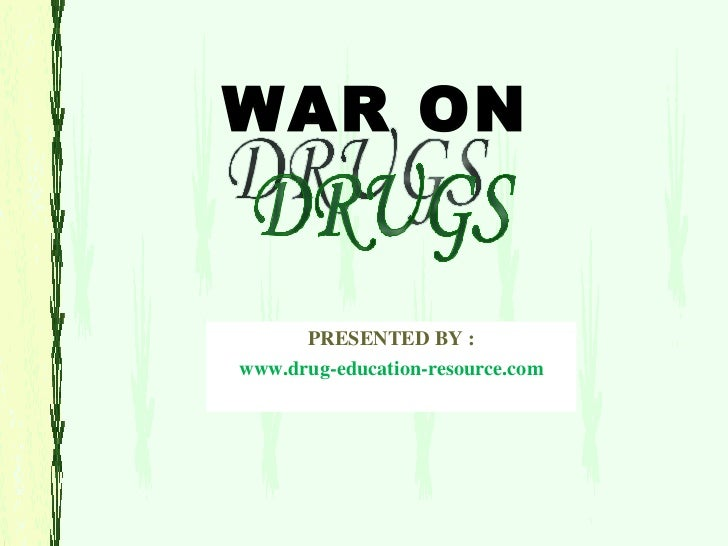 WAR ON PRESENTED BY : www.drug-education-resource.com DRUGS