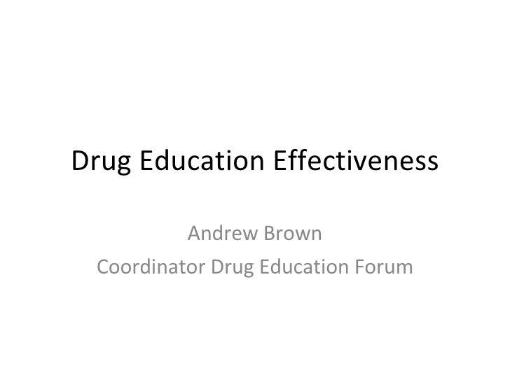 Drug Education Effectiveness Andrew Brown Coordinator Drug Education Forum