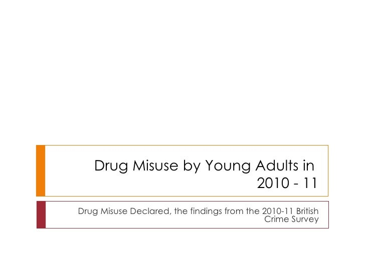 Drug Misuse by Young Adults in  2010 - 11 Drug Misuse Declared, the findings from the 2010-11 British Crime Survey