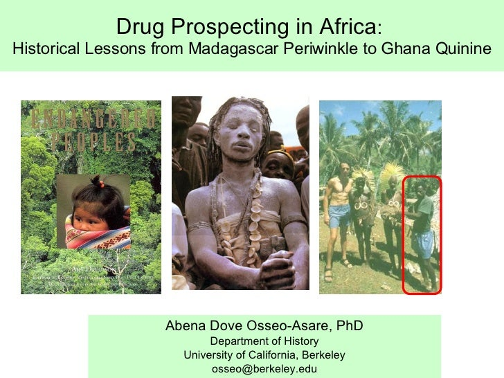 Drug Prospecting in Africa :  Historical Lessons from Madagascar Periwinkle to Ghana Quinine Abena Dove Osseo-Asare, PhD D...
