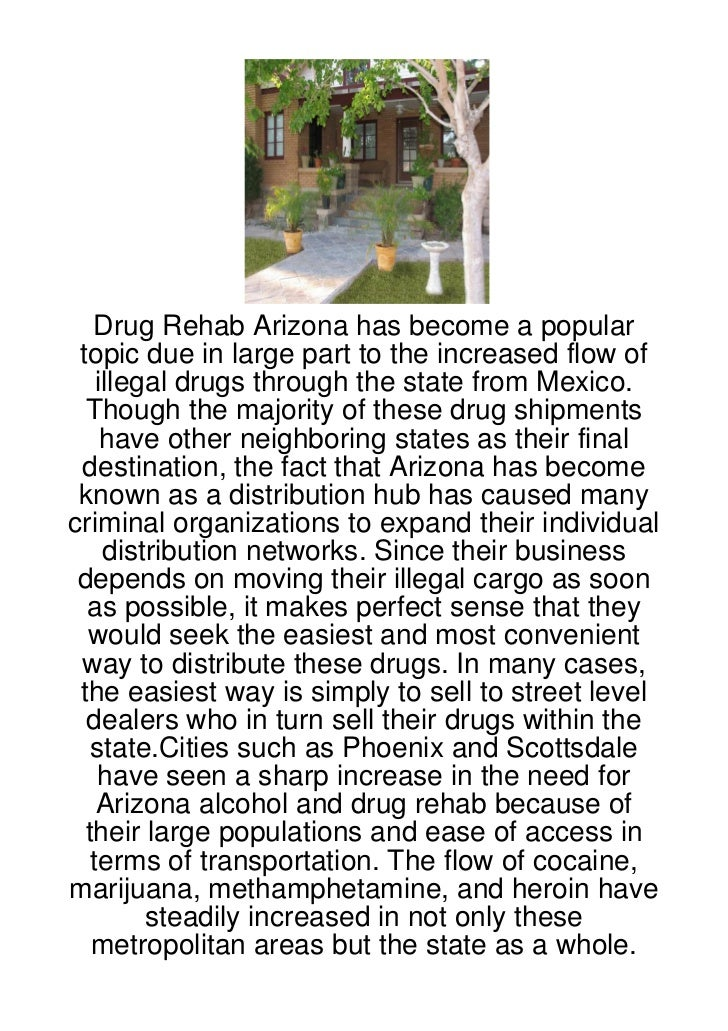 Drug Rehab Arizona has become a popular topic due in large part to the increased flow of    illegal drugs through the stat...