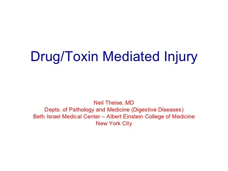 Drug/Toxin Mediated Injury Neil Theise, MD Depts. of Pathology and Medicine (Digestive Diseases) Beth Israel Medical Cente...
